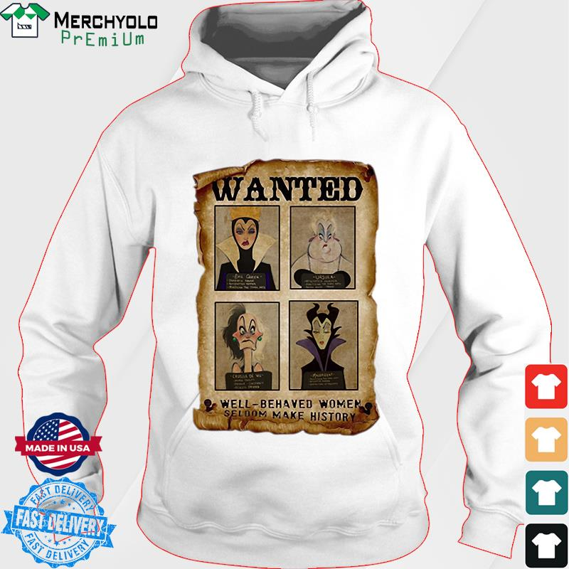 Wanted Well Behaved Women Seldom Make History Shirt Hoodie