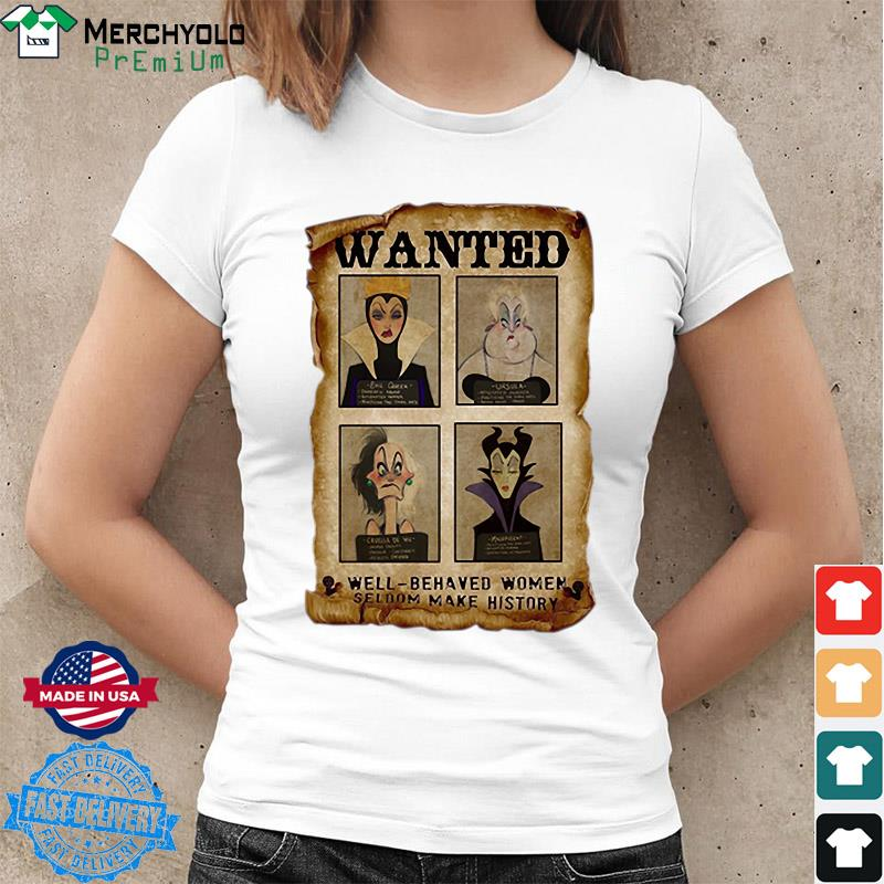 Wanted Well Behaved Women Seldom Make History Shirt Ladies tee