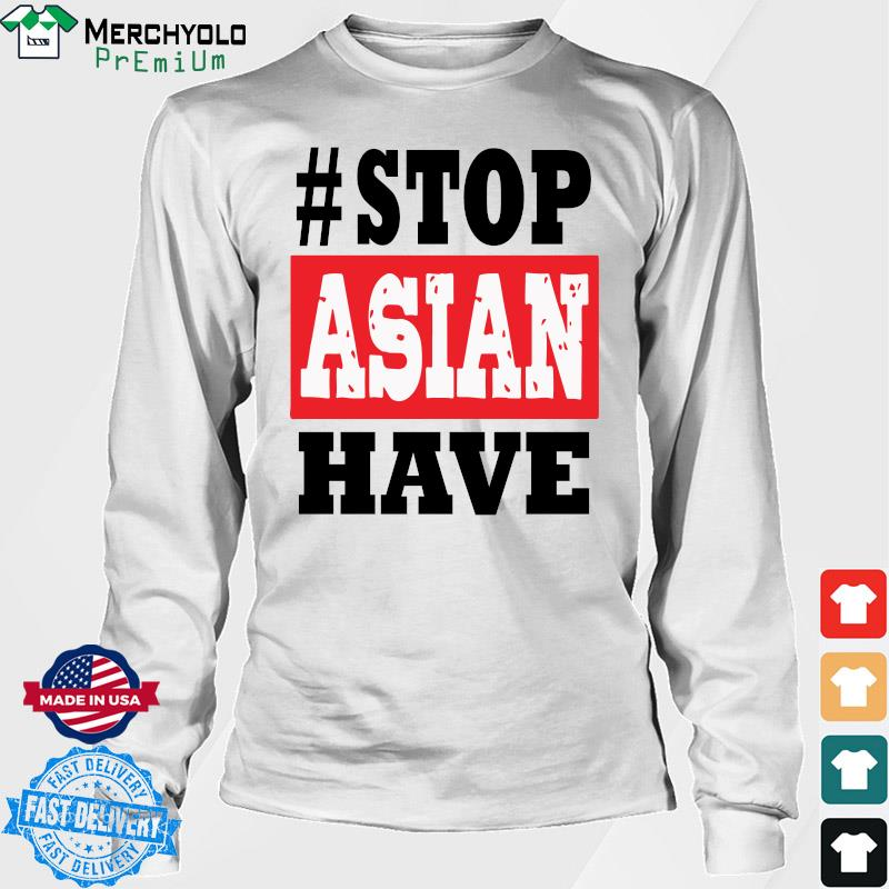 #Stop Asian Have T-Shirt Long Sweater