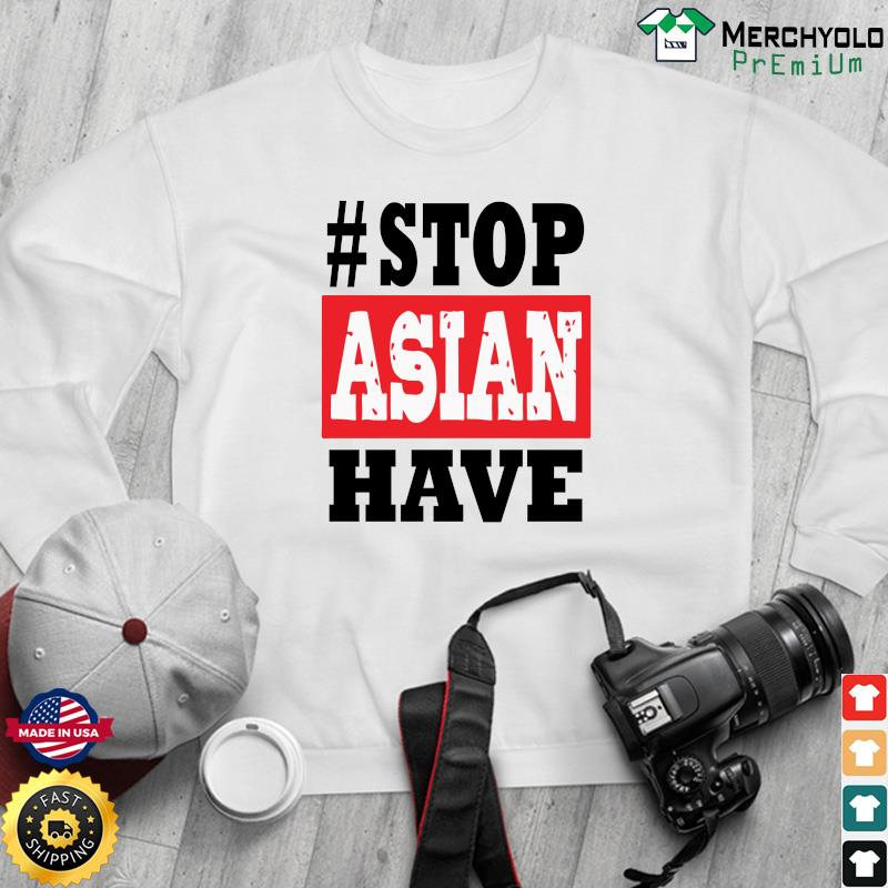 #Stop Asian Have T-Shirt Sweater