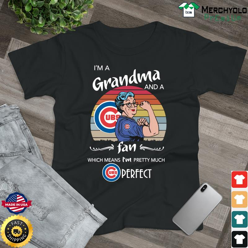 Strong Woman I'm Grandma And A Fan Which Means I'm Pretty Much Cubs Perfect Shirt