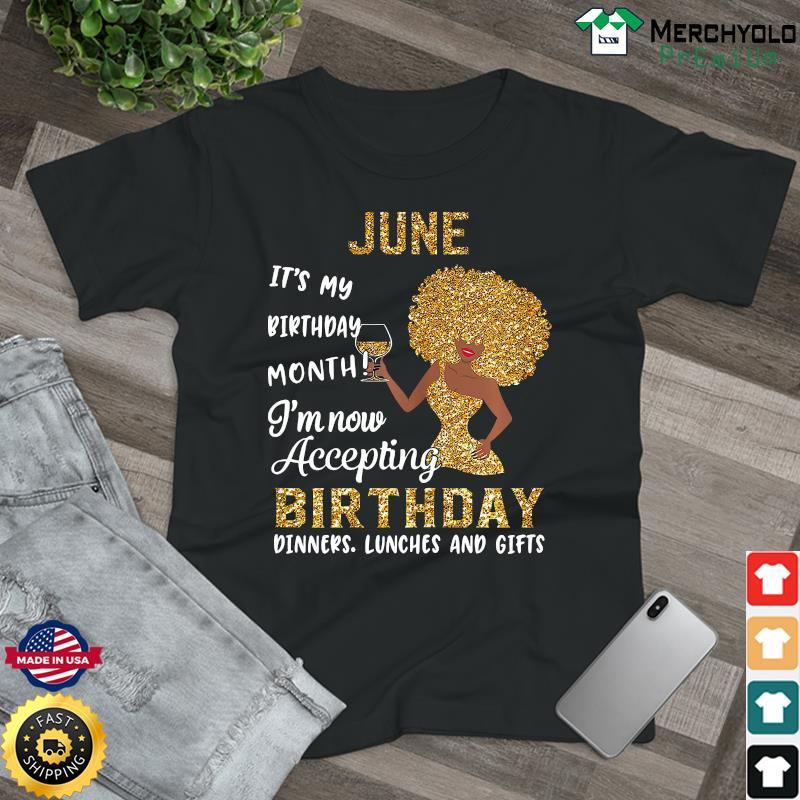 The Girl Gold June It's My Birthday Month I'm Now Accepting Birthday Shirt