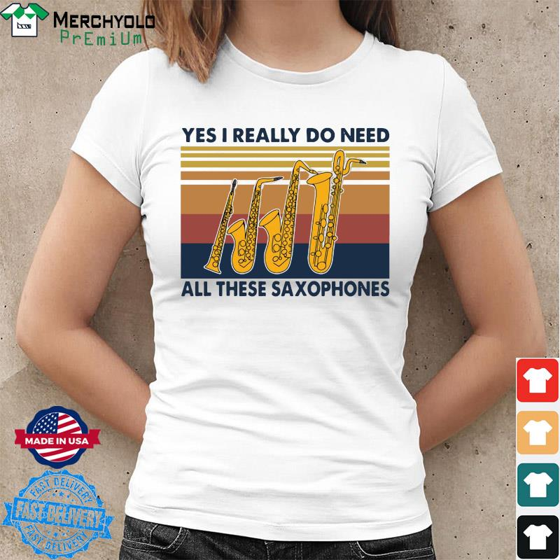 Yes I Really Do Need All These Saxophones Vintage Retro Shirt Ladies tee