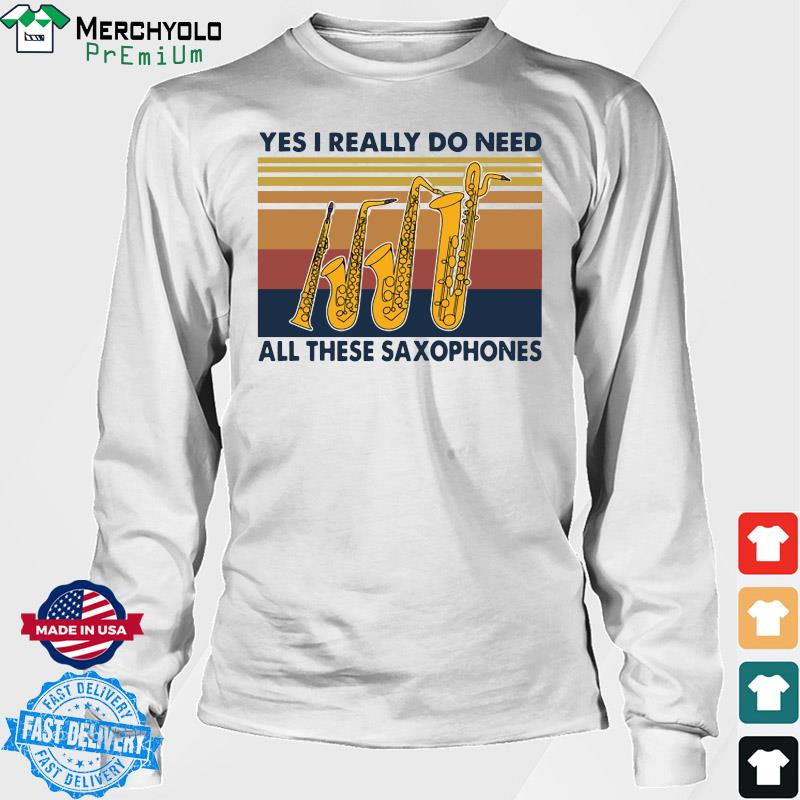 Yes I Really Do Need All These Saxophones Vintage Retro Shirt Long Sweater