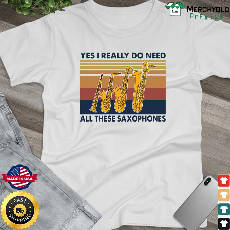 Yes I Really Do Need All These Saxophones Vintage Retro Shirt