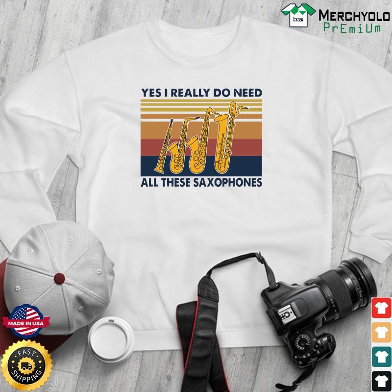 Yes I Really Do Need All These Saxophones Vintage Retro Shirt Sweater