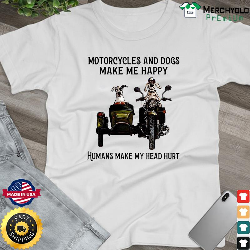 Official Motorcycle And Dogs Make Me Happy Humans My Head Hurt Shirt