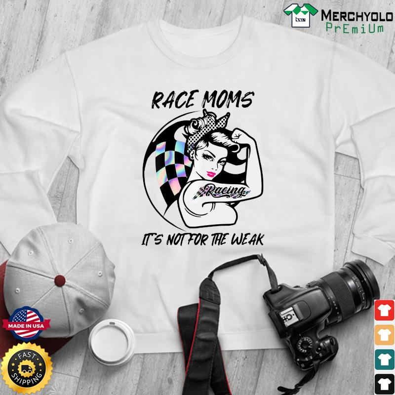 Official Strong Race Moms Tattoo Racing It's Not For The Weak Shirt Sweater