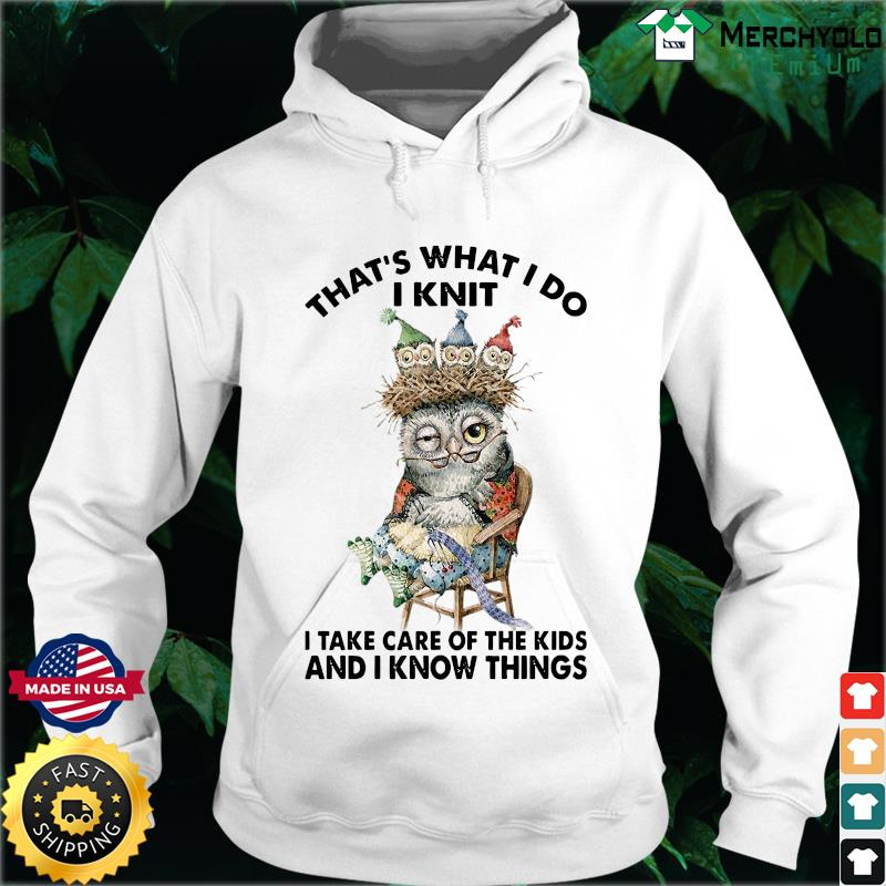 Owl That's What I Do I Knit I Take Care Of The Kids And I Know Things Shirt Hoodie