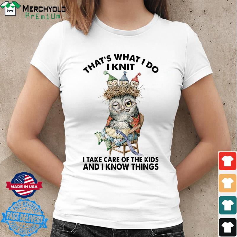 Owl That's What I Do I Knit I Take Care Of The Kids And I Know Things Shirt Ladies tee