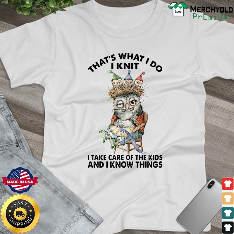 Owl That's What I Do I Knit I Take Care Of The Kids And I Know Things Shirt