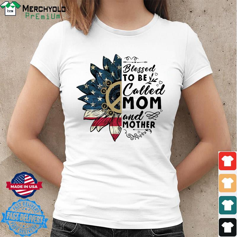 Sunflower American Flag Blessed To Be Called Mom And Mother Shirt Ladies tee