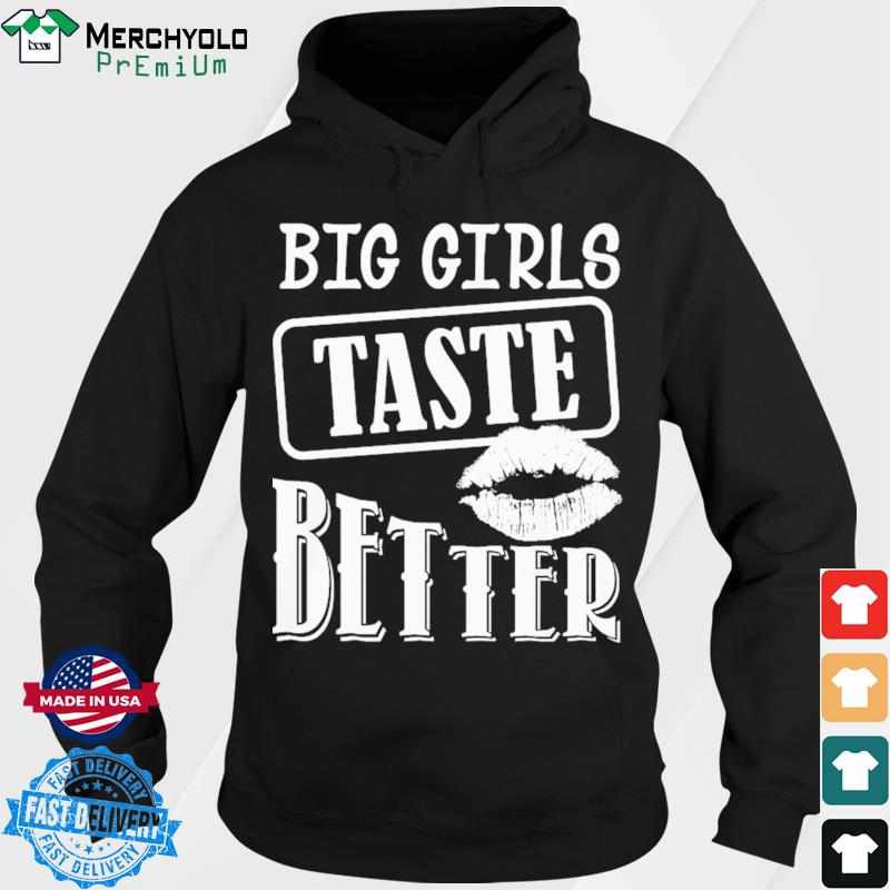 Big Girls Taste Better Lip Shirt Hoodie