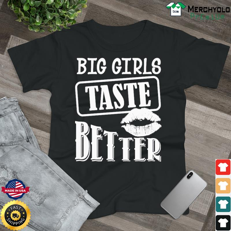 Big Girls Taste Better Lip Shirt