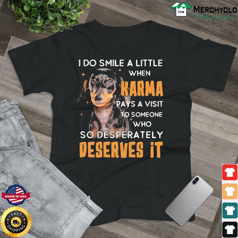 Dachshund I Do Smile A Little When Karma Pays A Visit Deserves It Shirt