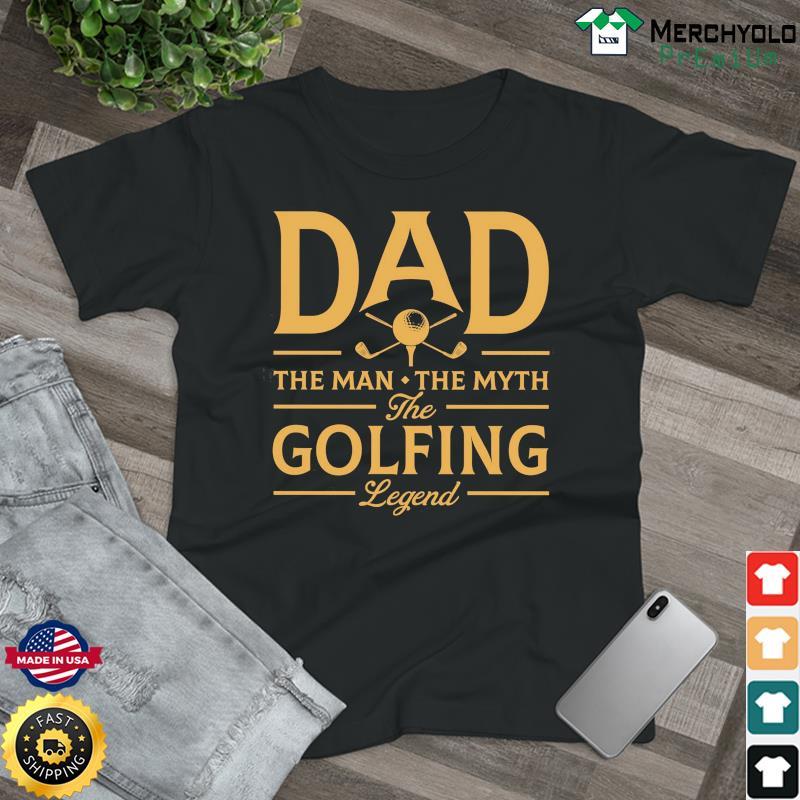 Dad The Man The Myth The Golfing Legend T-Shirt