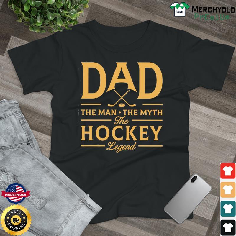 Dad The Man The Myth The Hockey Legend T-Shirt