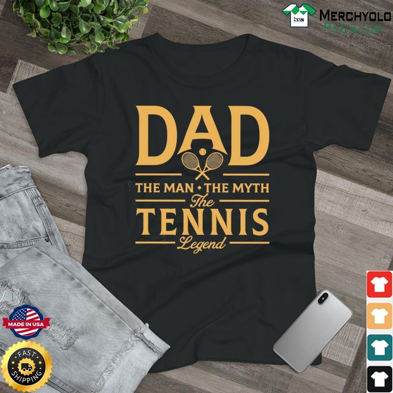 Dad The Man The Myth The Tennis Legend T-Shirt