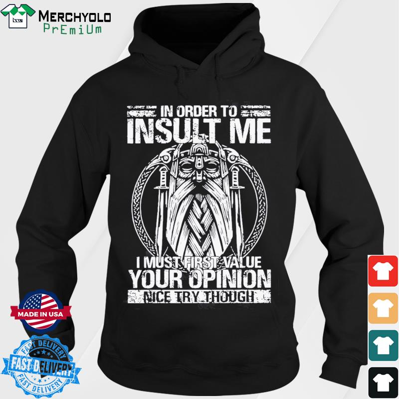 Detroit In Order To Insult Me I Must First Value Your Opinion Shirt Hoodie