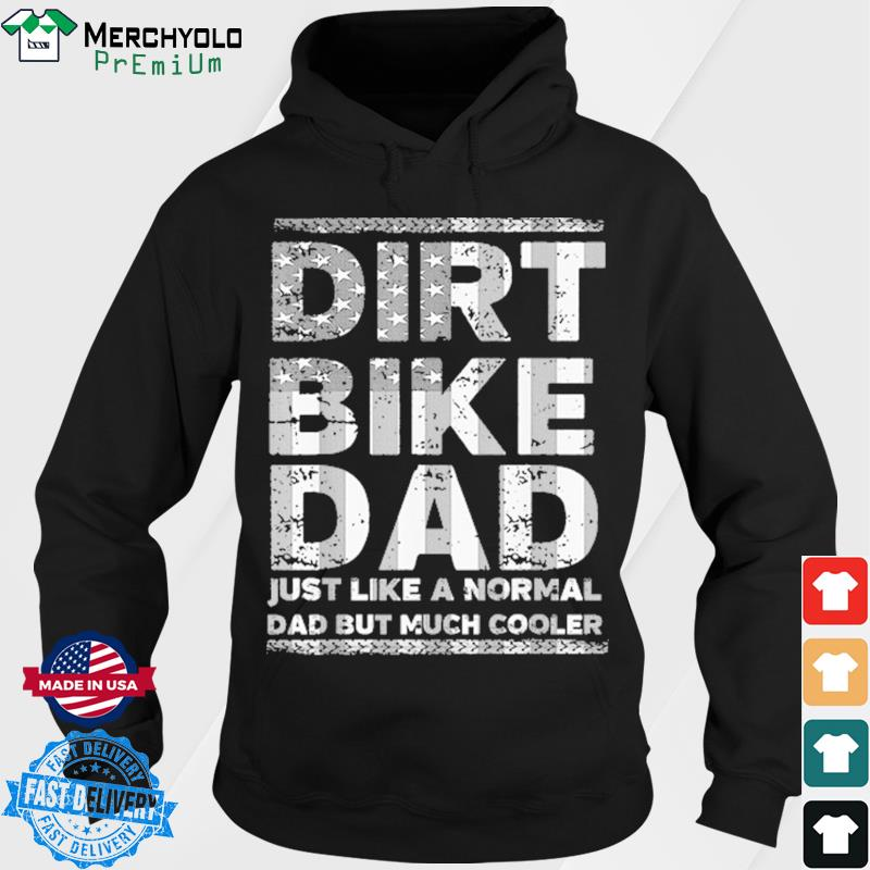 Dirt Bike Dad Just Like A Normal Dad But Much Cooler Shirt Hoodie