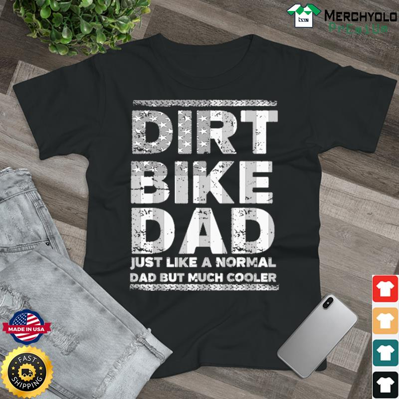 Dirt Bike Dad Just Like A Normal Dad But Much Cooler Shirt