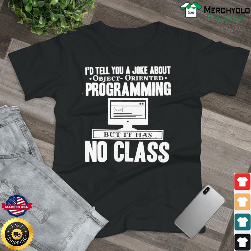 I'd Tell You A Joke About Object Oriented Programming Bit It Has No Class Shirt
