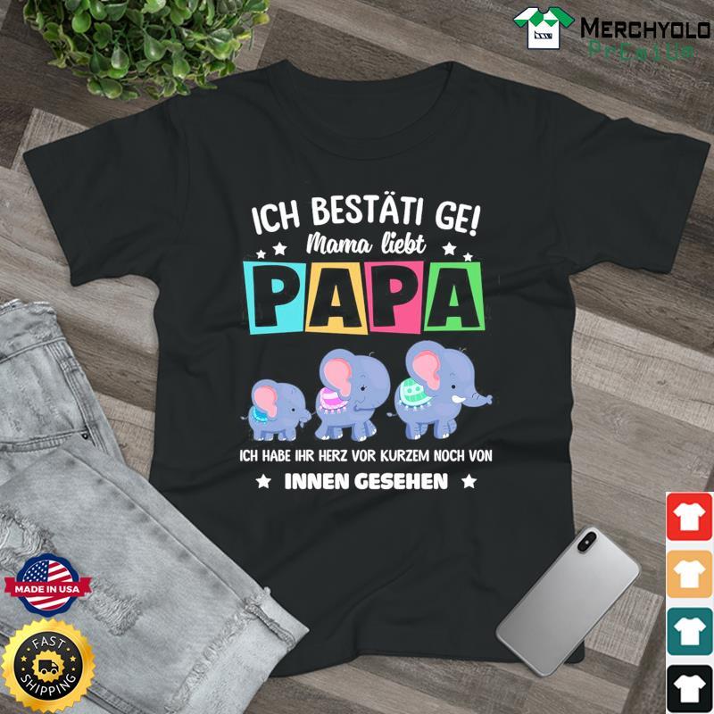 Ich Bestati Ge Mama Liebt Papa Ich Habe Ihr Herz Vor Kurzem Noch Von Innen Gesehen Shirt