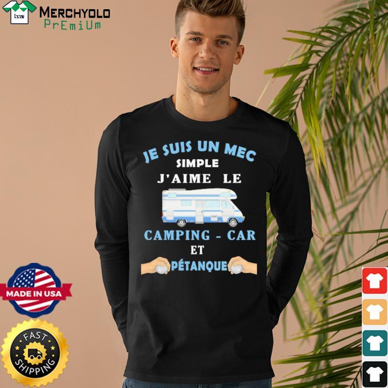 Je Suis Un Mec Simple J'aime Le Camping-car Et Petanque Shirt Long Sweater