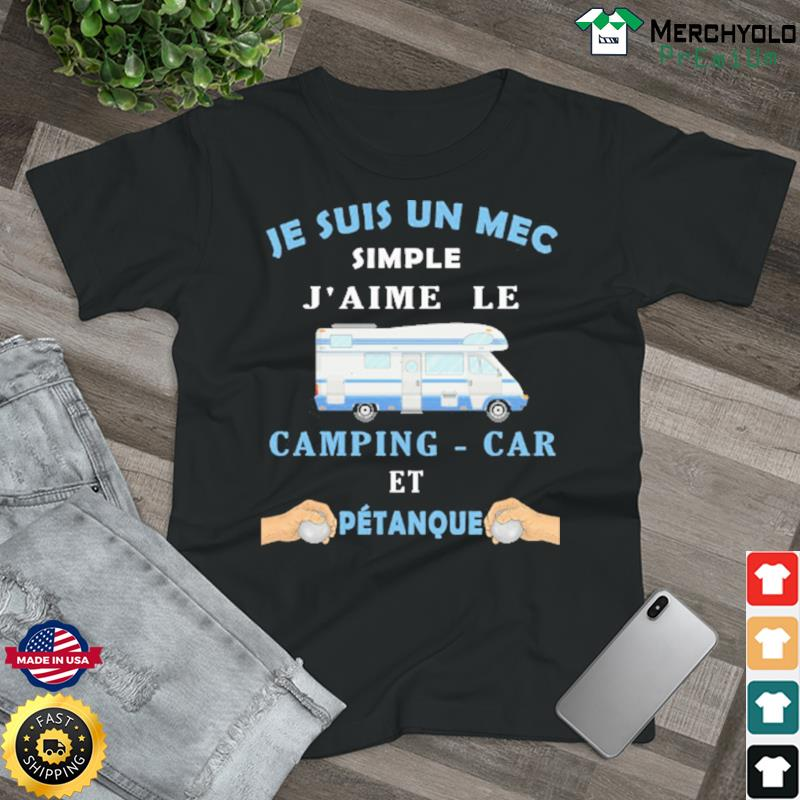 Je Suis Un Mec Simple J'aime Le Camping-car Et Petanque Shirt