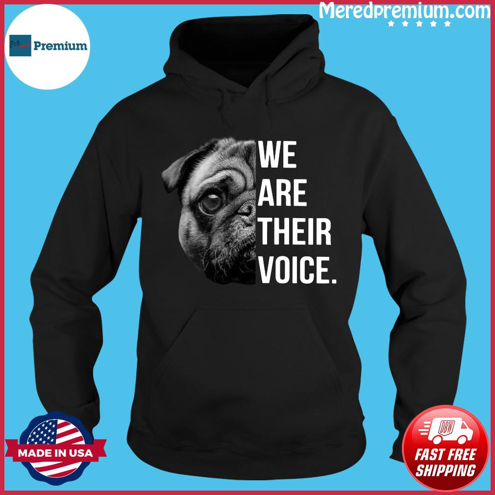Pug We Are Their Voice Shirt Hoodie