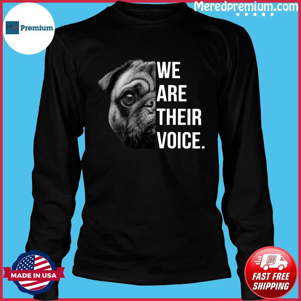 Pug We Are Their Voice Shirt Long Sleeve
