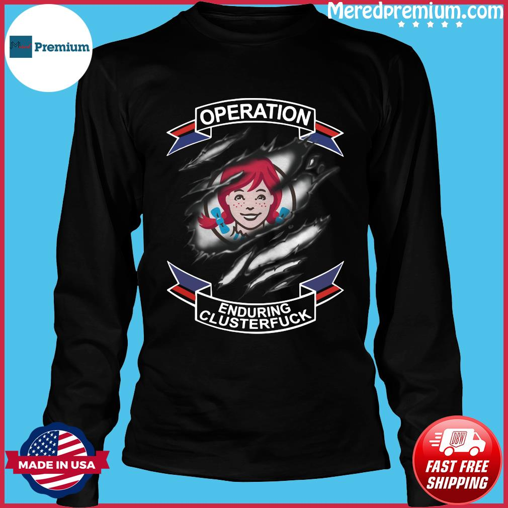 Wendy's Operation Enduring Clusterfuck Shirt Long Sleeve