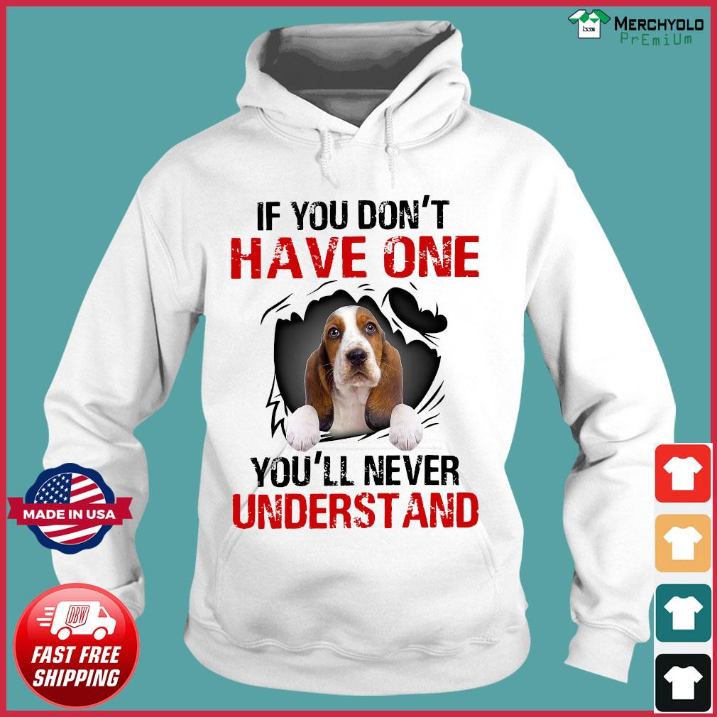 Basset Hound Puppies If You Don't Have One You'll Never Understand Shirt Hoodie