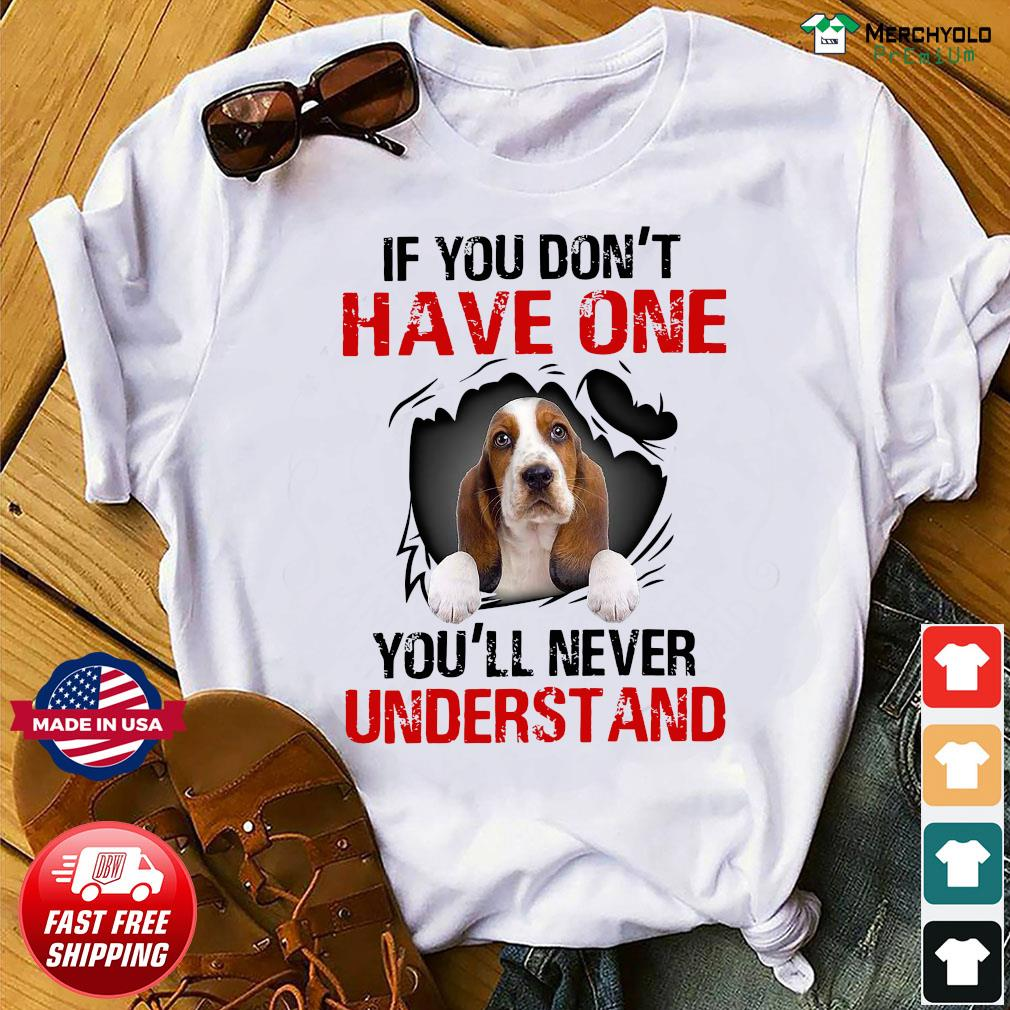 Basset Hound Puppies If You Don't Have One You'll Never Understand Shirt