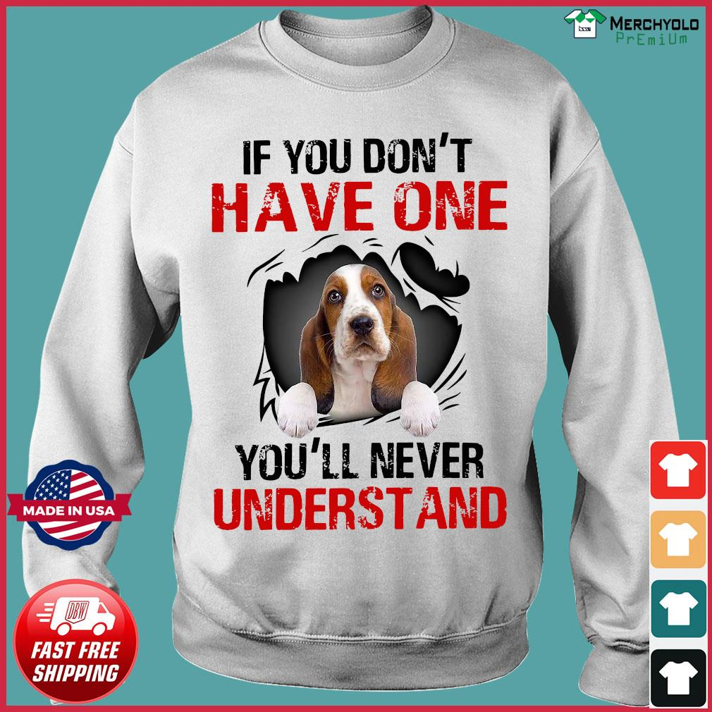 Basset Hound Puppies If You Don't Have One You'll Never Understand Shirt Sweater