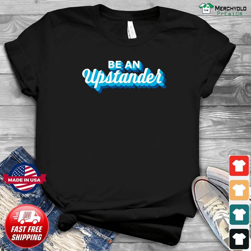 BE An Upstander Shirt