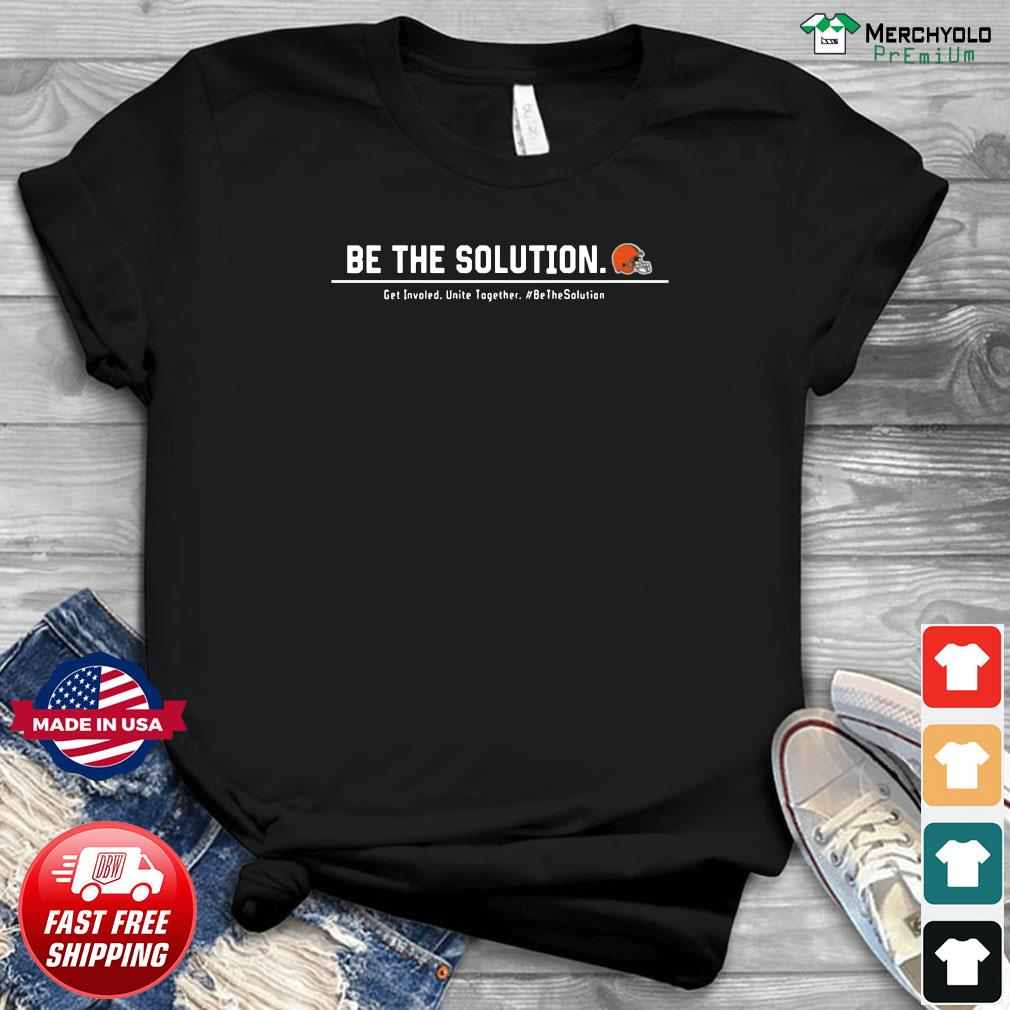 Be The Solution Get Involved Unite Together T-Shirt