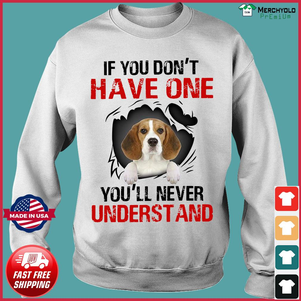 Beagle Dog If You Don't Have One You'll Never Understand Shirt Sweater