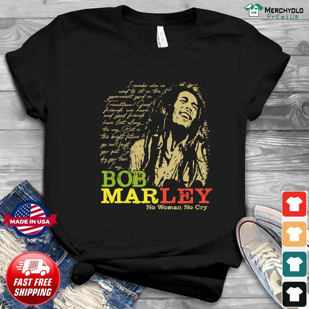 Bob Marley No Woman No Cry Shirt