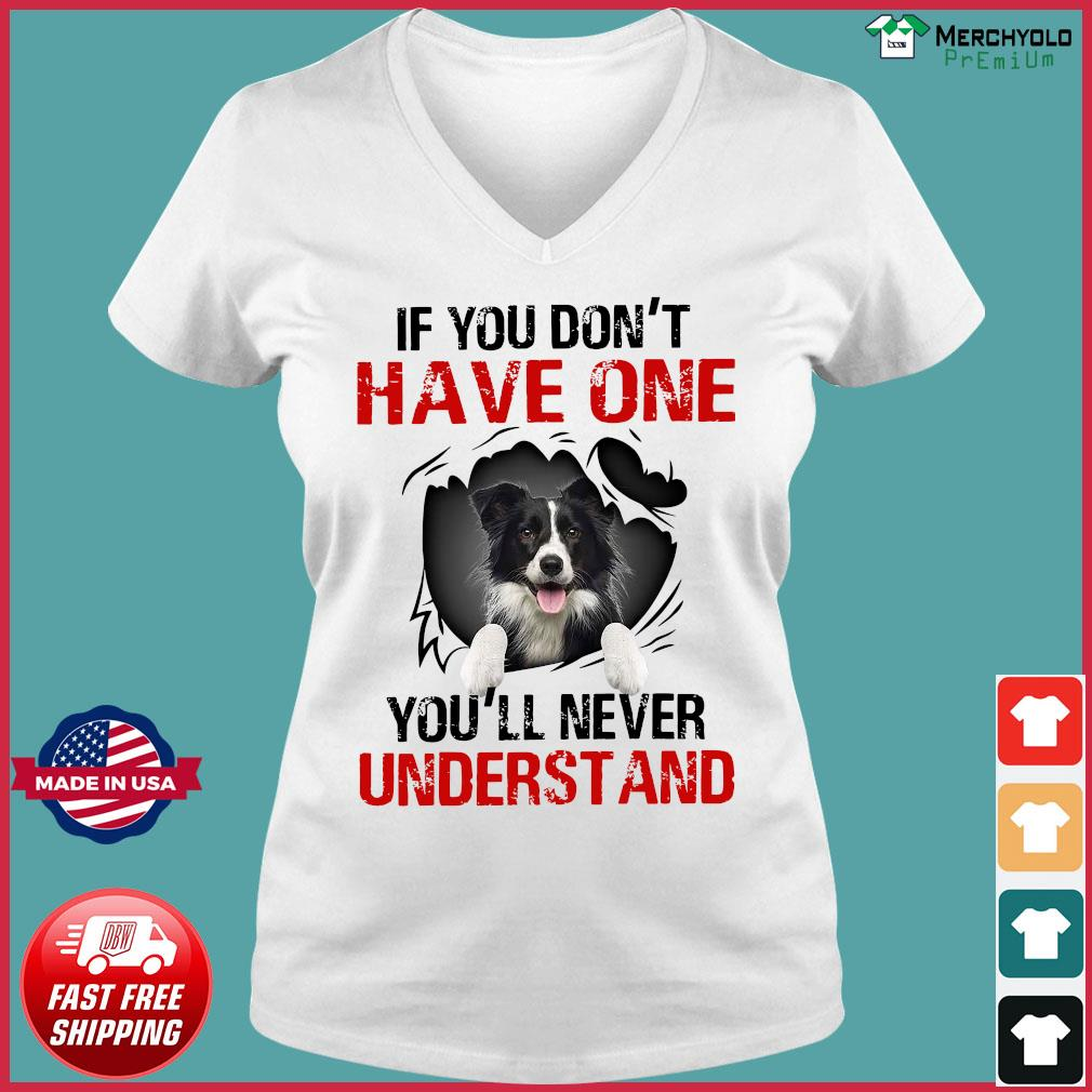 Border Collie Dog If You Don't Have One You'll Never Understand Shirt Ladies V-neck Tee