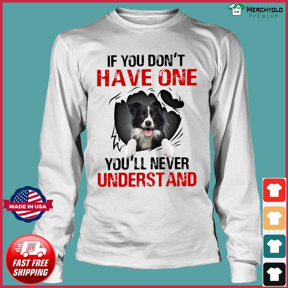 Border Collie Dog If You Don't Have One You'll Never Understand Shirt Long Sleeve