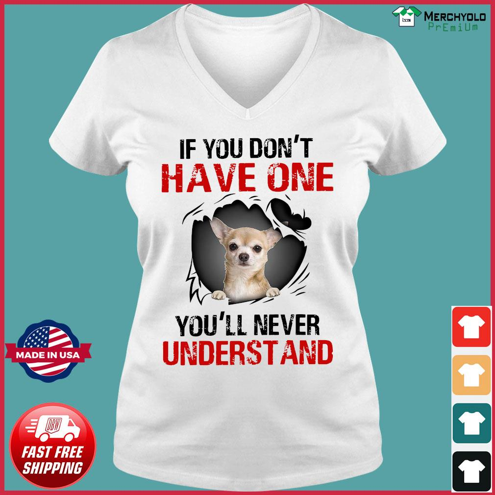 Chihuahua If You Don't Have One You'll Never Understand Shirt Ladies V-neck Tee