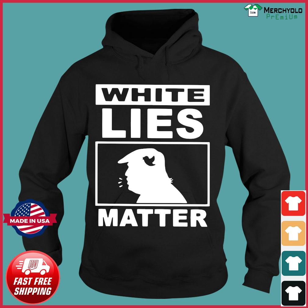 Donald Trump White Lies Matter Shirt Hoodie
