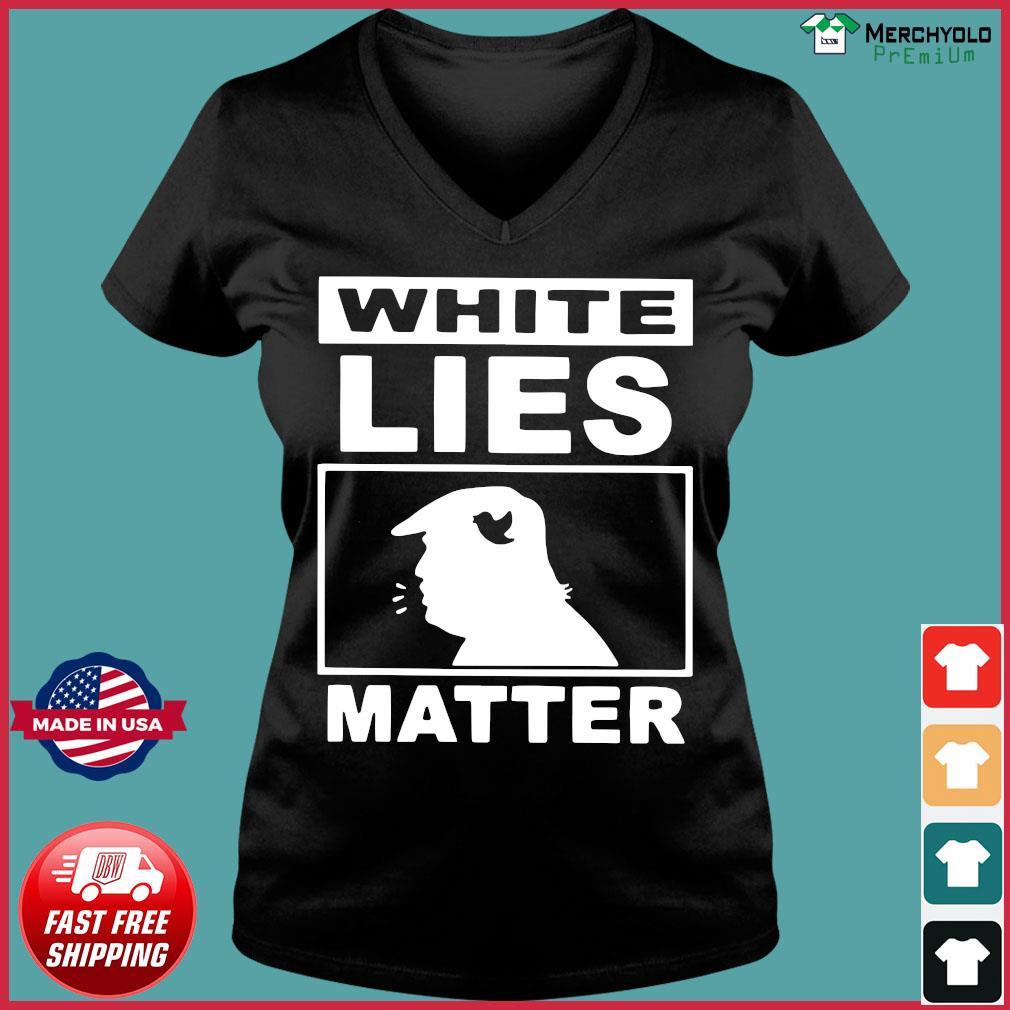 Donald Trump White Lies Matter Shirt Ladies V-neck Tee