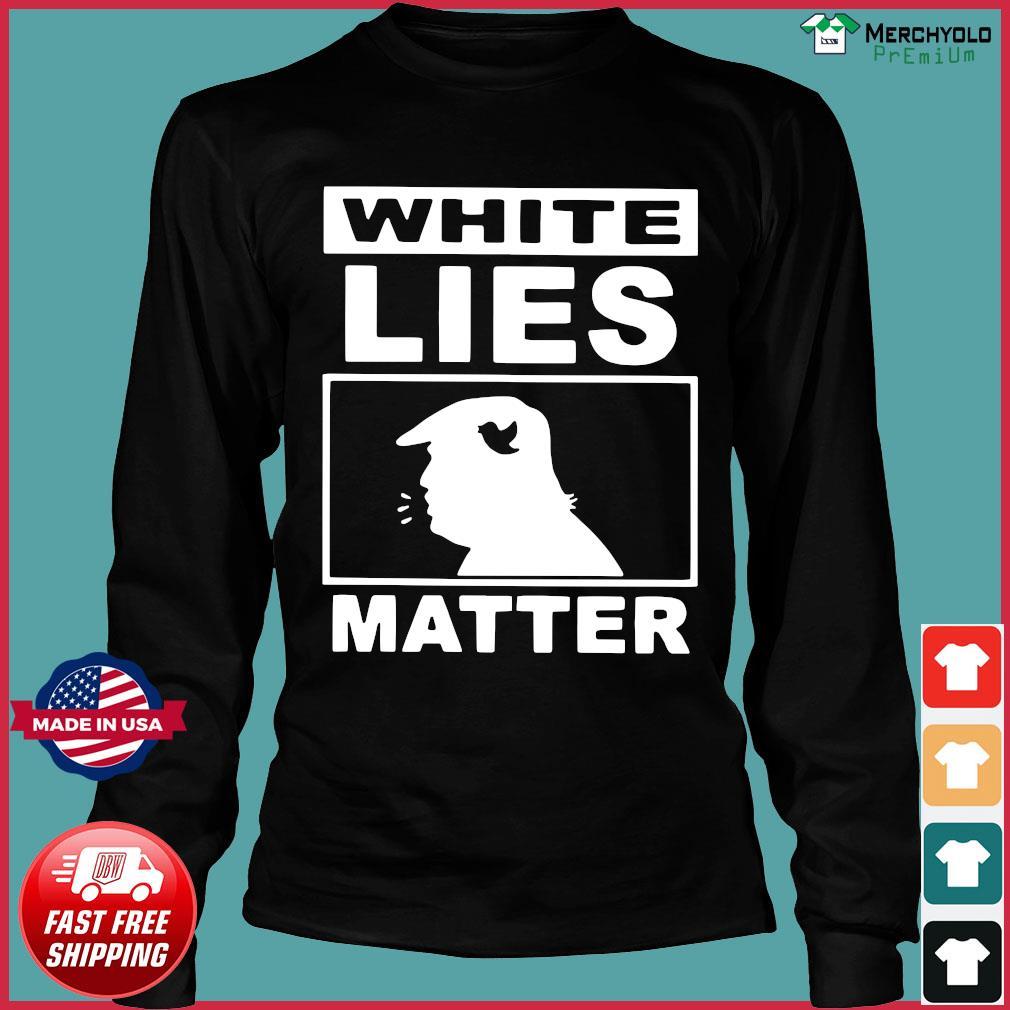 Donald Trump White Lies Matter Shirt Long Sleeve