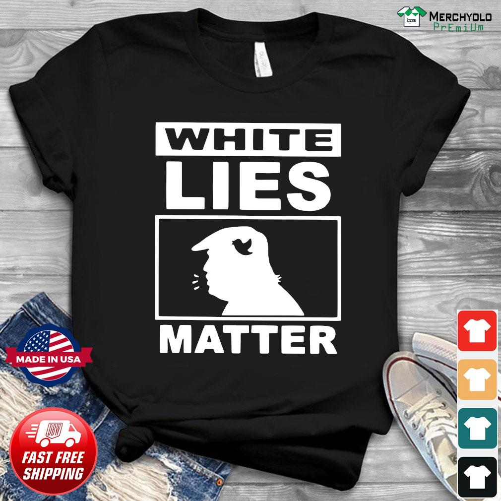 Donald Trump White Lies Matter Shirt