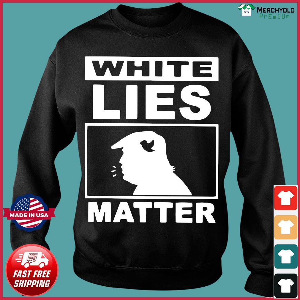 Donald Trump White Lies Matter Shirt Sweater