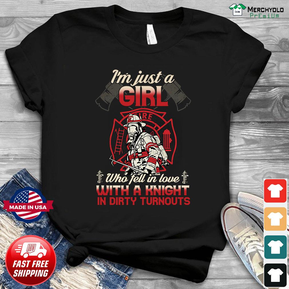 Firefighter I'm Just A Girl Who Fell In Love With A Knight In Dirty Turnouts Shirt