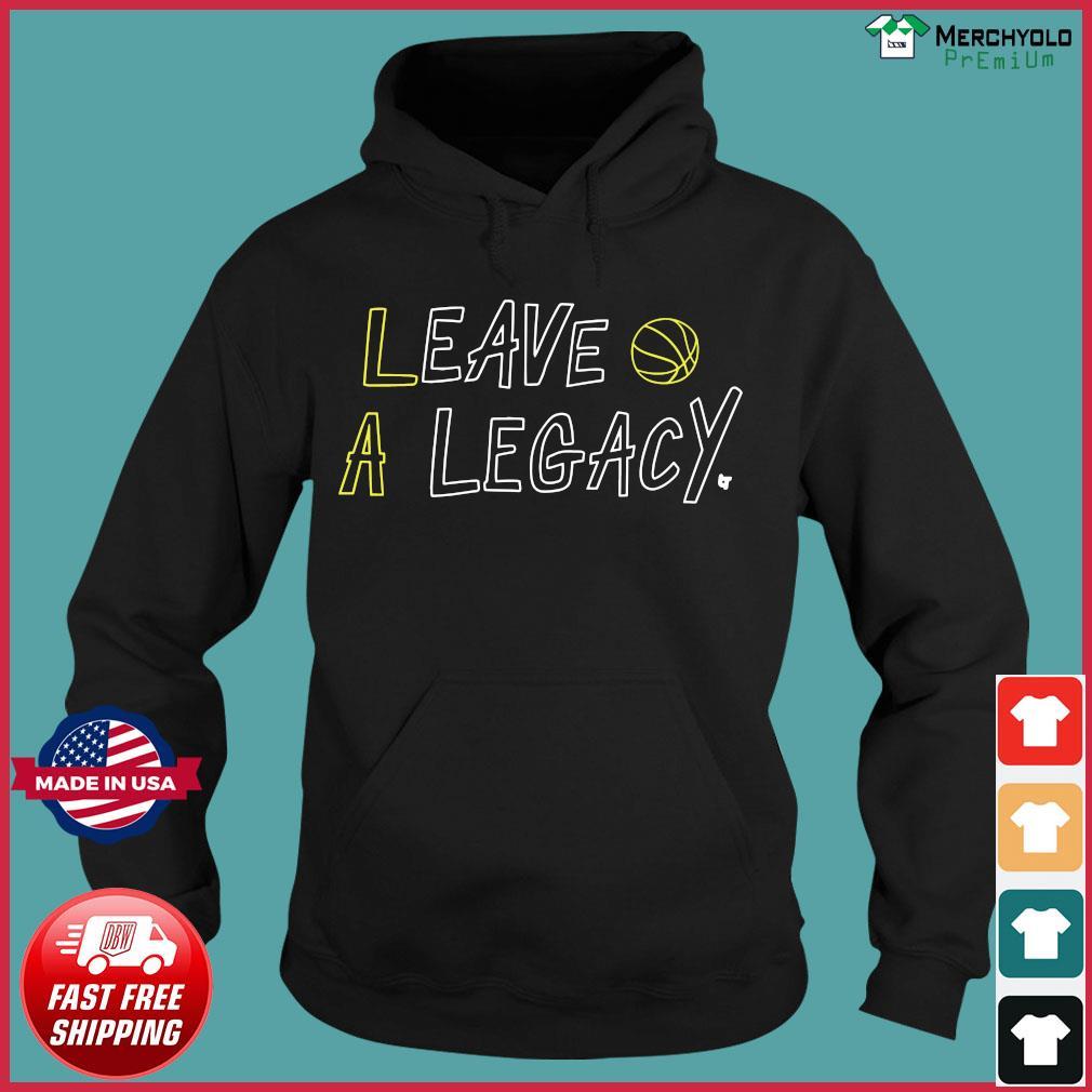 Leave A Legacy Shirt Hoodie
