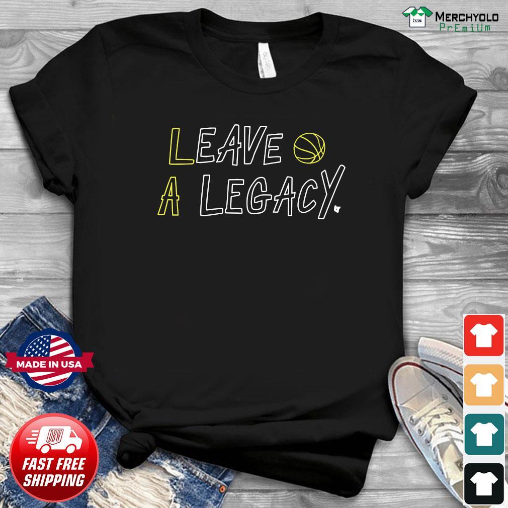 Leave A Legacy Shirt
